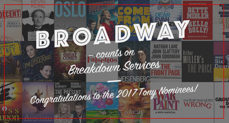 Broadway depends on Breakdown Services. Just ask every production nominated for a Tony in 2017...